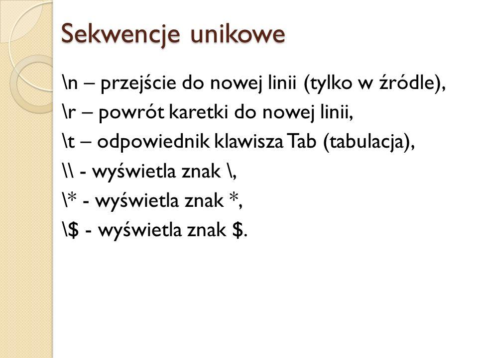 Sekwencje unikowe \n – przejście do nowej linii (tylko w źródle),