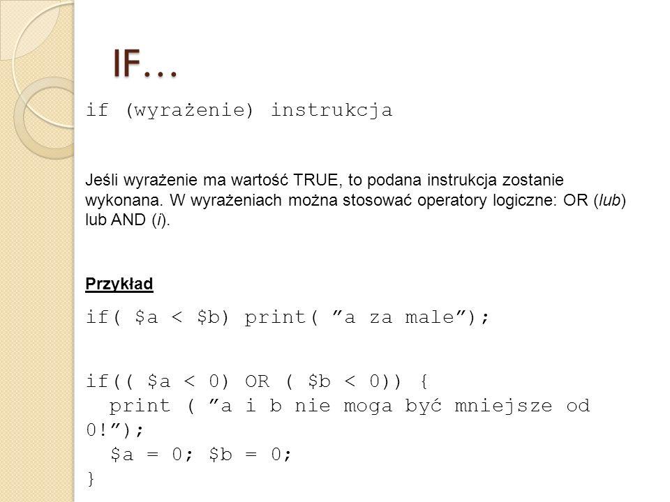 IF… if (wyrażenie) instrukcja if( $a < $b) print( a za male );