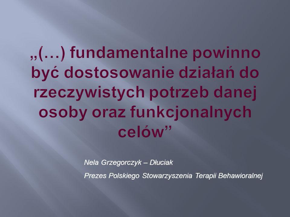 """""""(…) fundamentalne powinno być dostosowanie działań do rzeczywistych potrzeb danej osoby oraz funkcjonalnych celów"""