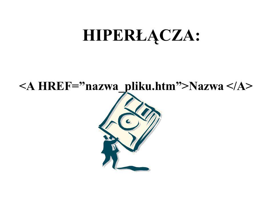 <A HREF= nazwa_pliku.htm >Nazwa </A>