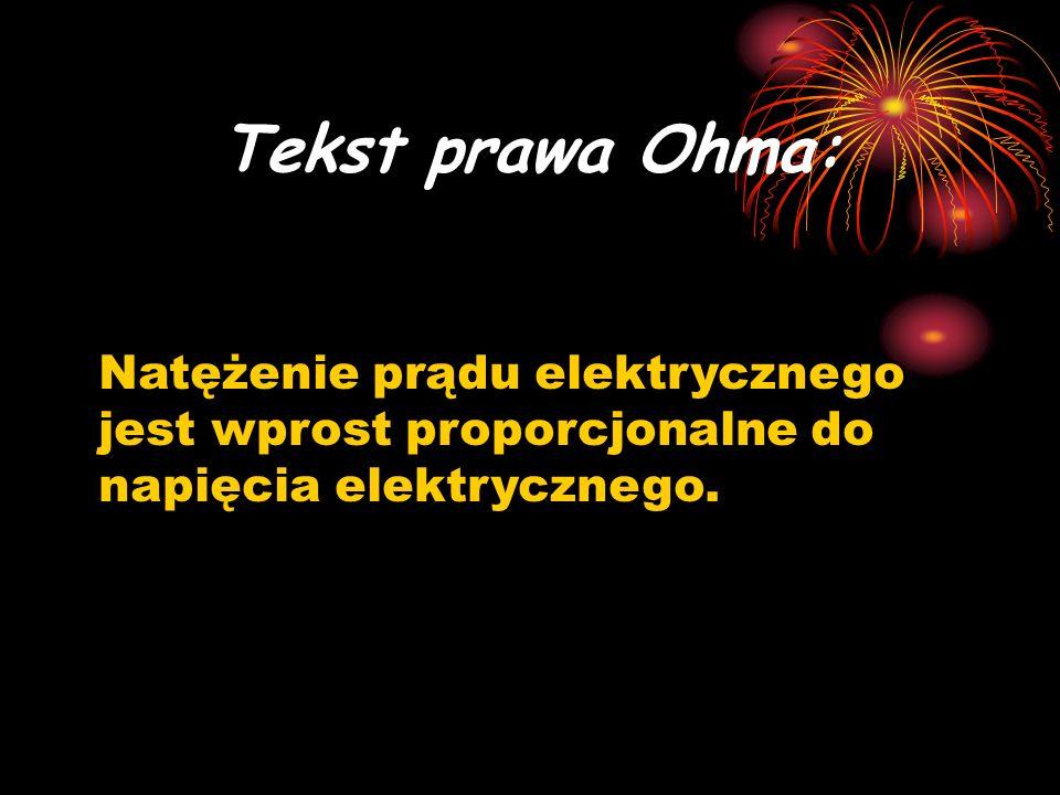 Tekst prawa Ohma: Natężenie prądu elektrycznego jest wprost proporcjonalne do napięcia elektrycznego.