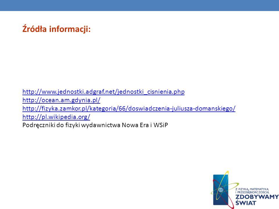Źródła informacji: http://www.jednostki.adgraf.net/jednostki_cisnienia.php. http://ocean.am.gdynia.pl/