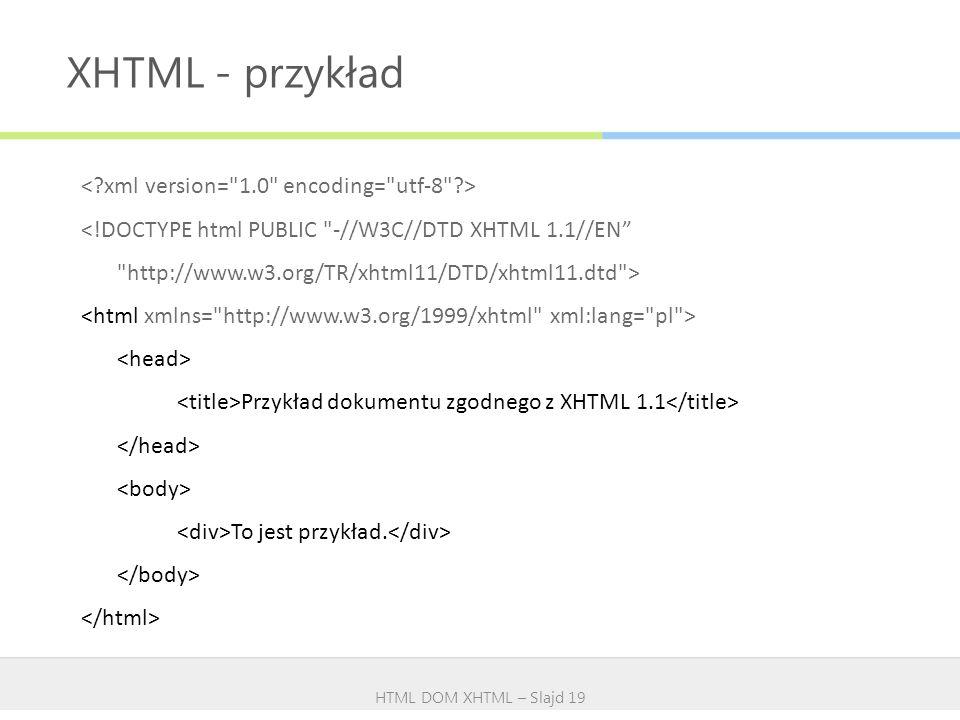XHTML - przykład < xml version= 1.0 encoding= utf-8 >