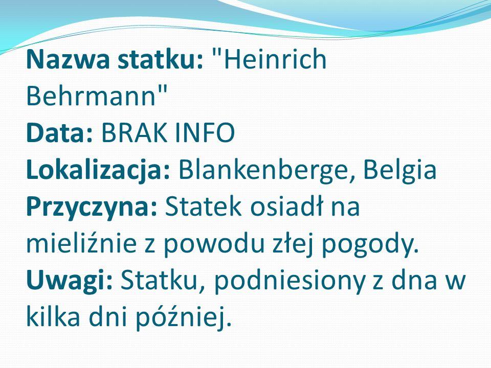 Nazwa statku: Heinrich Behrmann Data: BRAK INFO Lokalizacja: Blankenberge, Belgia Przyczyna: Statek osiadł na mieliźnie z powodu złej pogody.