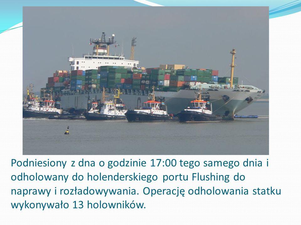 Podniesiony z dna o godzinie 17:00 tego samego dnia i odholowany do holenderskiego portu Flushing do naprawy i rozładowywania.