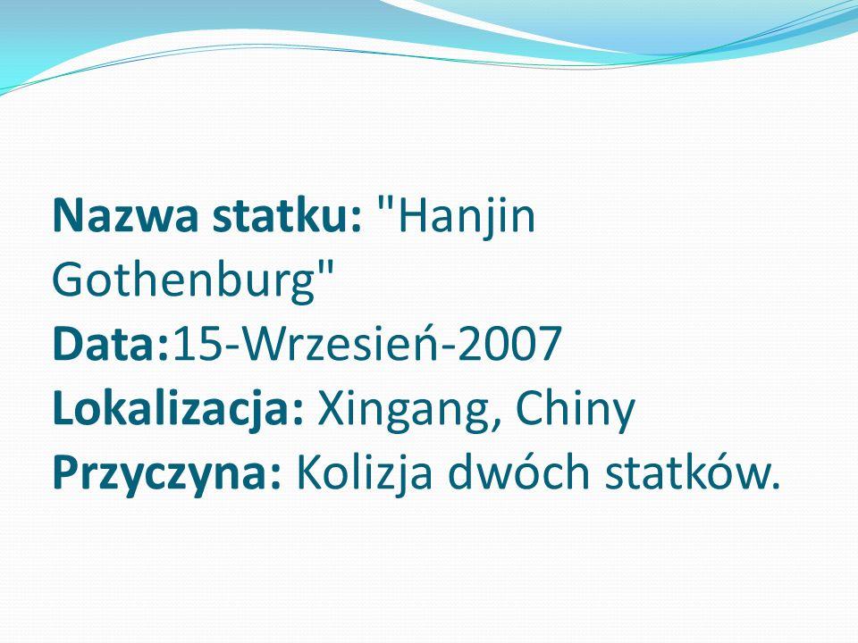 Nazwa statku: Hanjin Gothenburg Data:15-Wrzesień-2007 Lokalizacja: Xingang, Chiny Przyczyna: Kolizja dwóch statków.