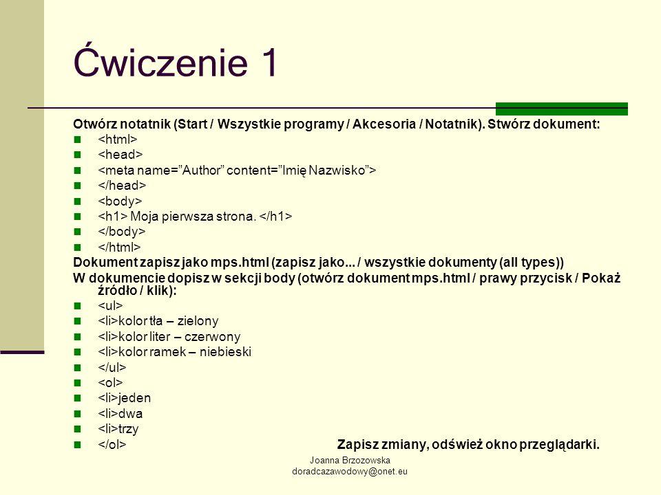 Ćwiczenie 1 Otwórz notatnik (Start / Wszystkie programy / Akcesoria / Notatnik). Stwórz dokument: <html>