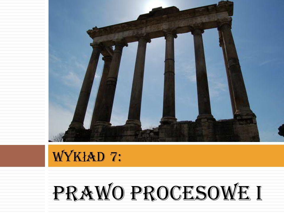 Prawo procesowe I wykład 7: prawo procesowe I