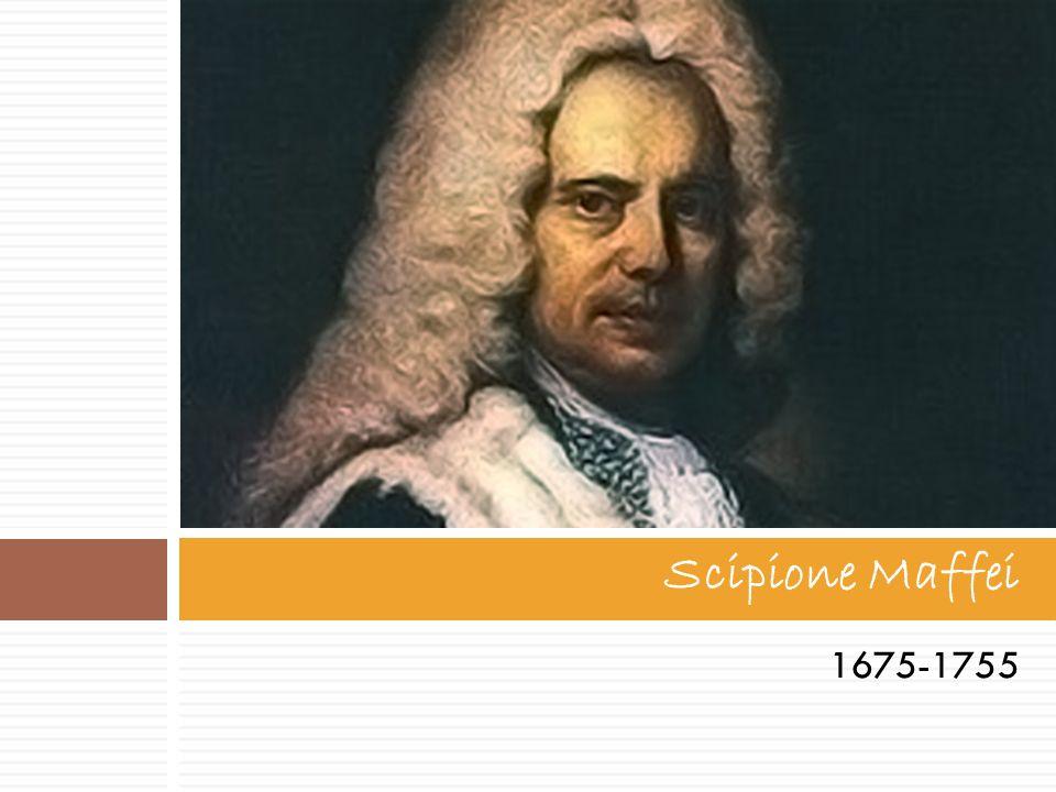 Scipione Maffei 1675-1755