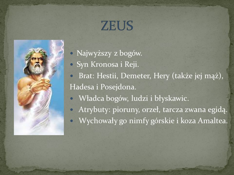 ZEUS Najwyższy z bogów. Syn Kronosa i Reji.