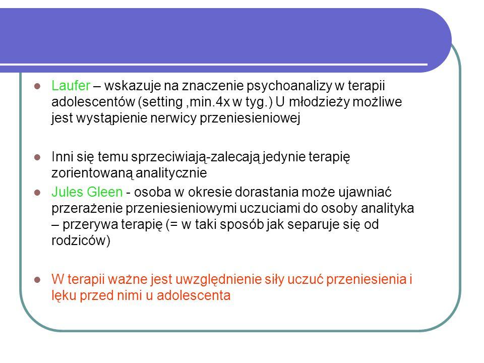 Laufer – wskazuje na znaczenie psychoanalizy w terapii adolescentów (setting ,min.4x w tyg.) U młodzieży możliwe jest wystąpienie nerwicy przeniesieniowej