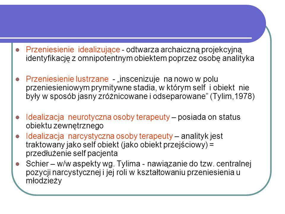 Przeniesienie idealizujące - odtwarza archaiczną projekcyjną identyfikację z omnipotentnym obiektem poprzez osobę analityka