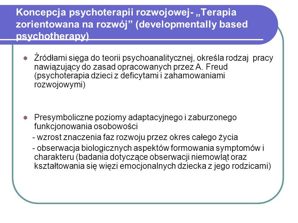 """Koncepcja psychoterapii rozwojowej- """"Terapia zorientowana na rozwój (developmentally based psychotherapy)"""