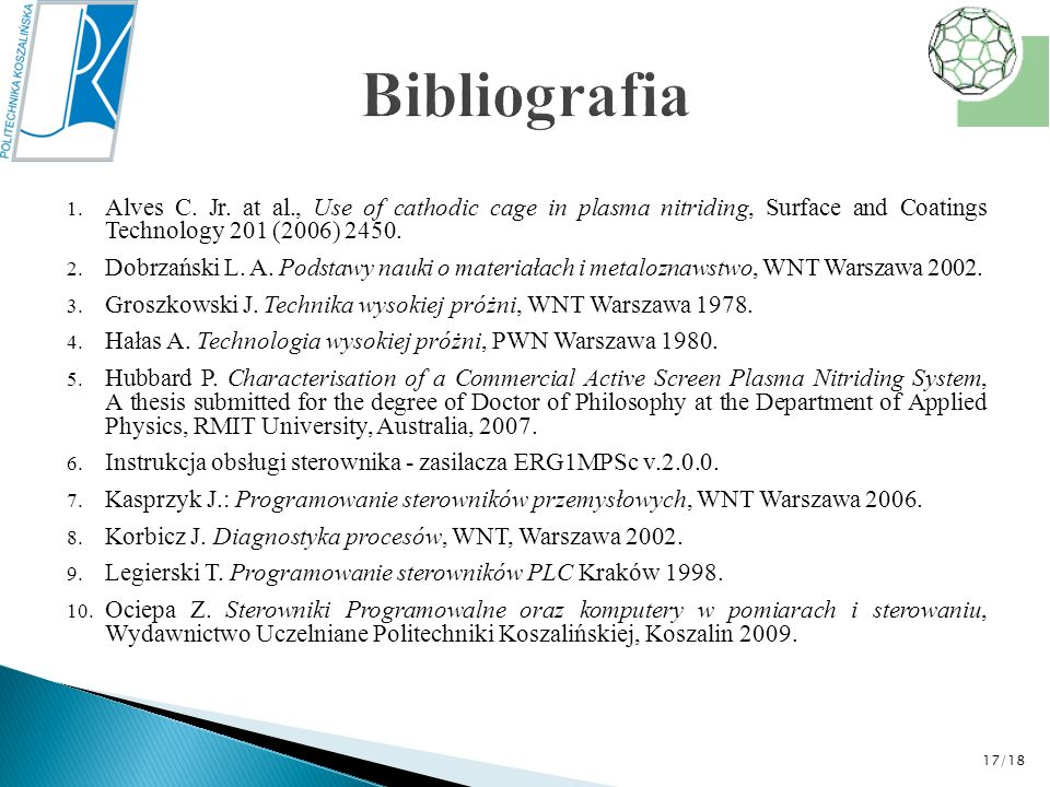 Bibliografia Alves C. Jr. at al., Use of cathodic cage in plasma nitriding, Surface and Coatings Technology 201 (2006) 2450.