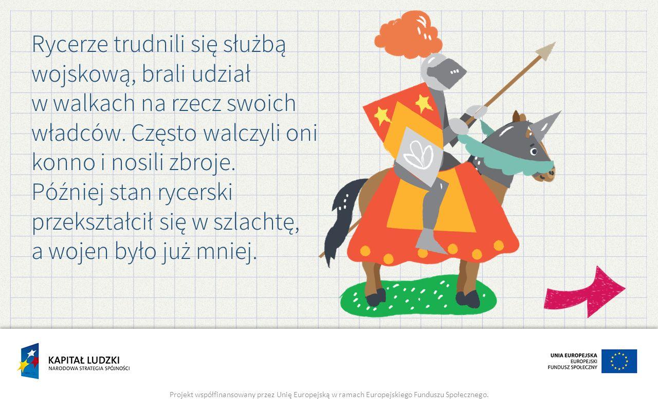 Rycerze trudnili się służbą wojskową, brali udział w walkach na rzecz swoich władców. Często walczyli oni konno i nosili zbroje.
