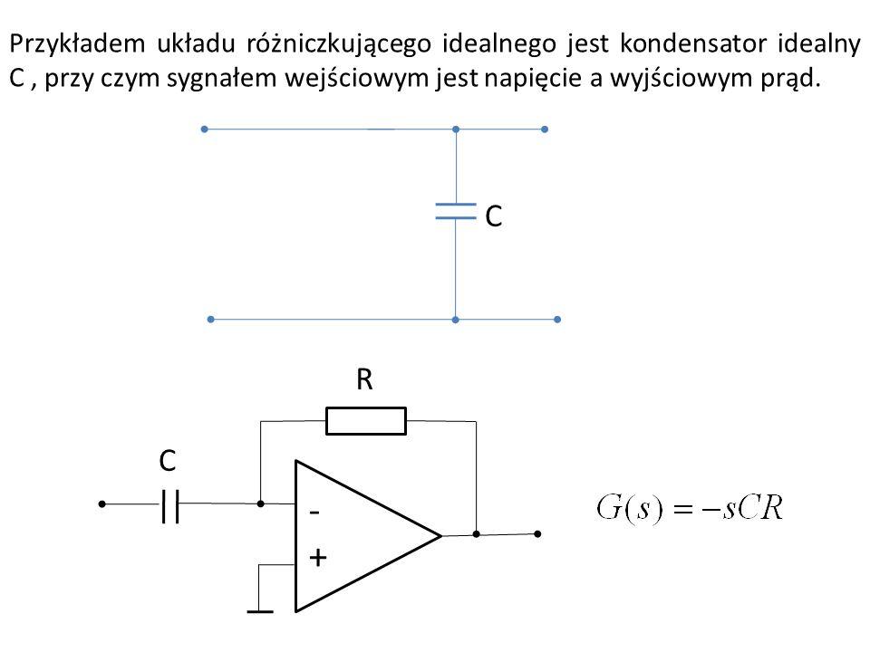 Przykładem układu różniczkującego idealnego jest kondensator idealny C , przy czym sygnałem wejściowym jest napięcie a wyjściowym prąd.