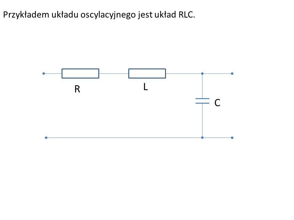 Przykładem układu oscylacyjnego jest układ RLC.
