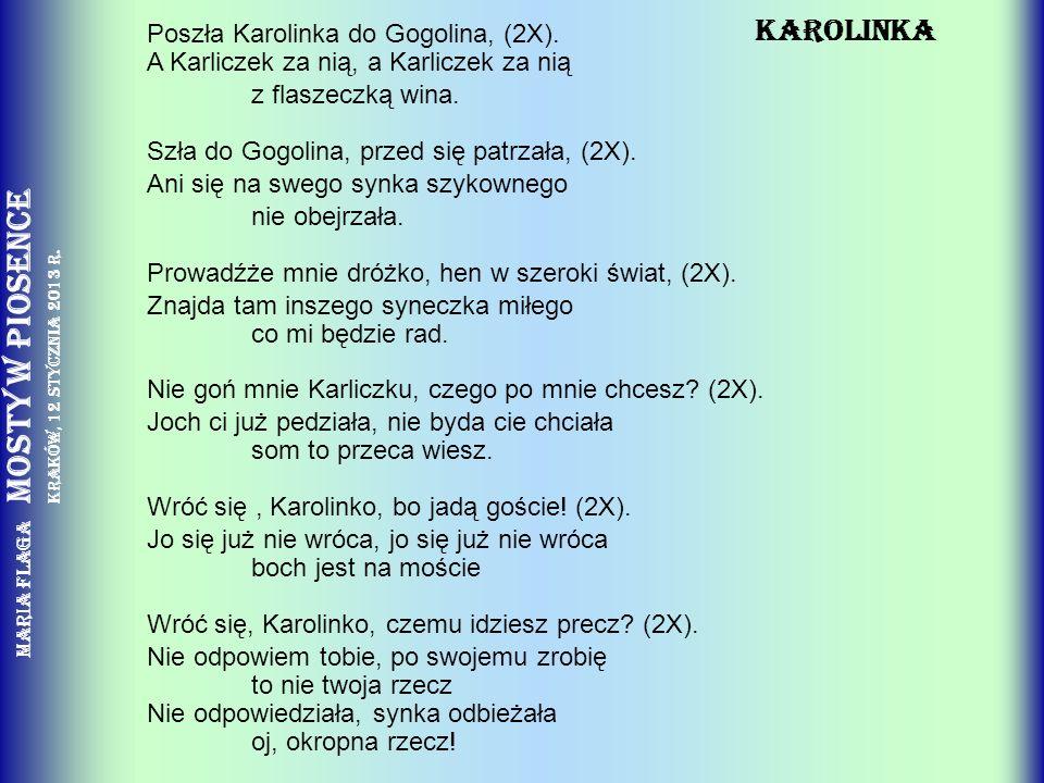 KAROLINKA Poszła Karolinka do Gogolina, (2X). A Karliczek za nią, a Karliczek za nią.