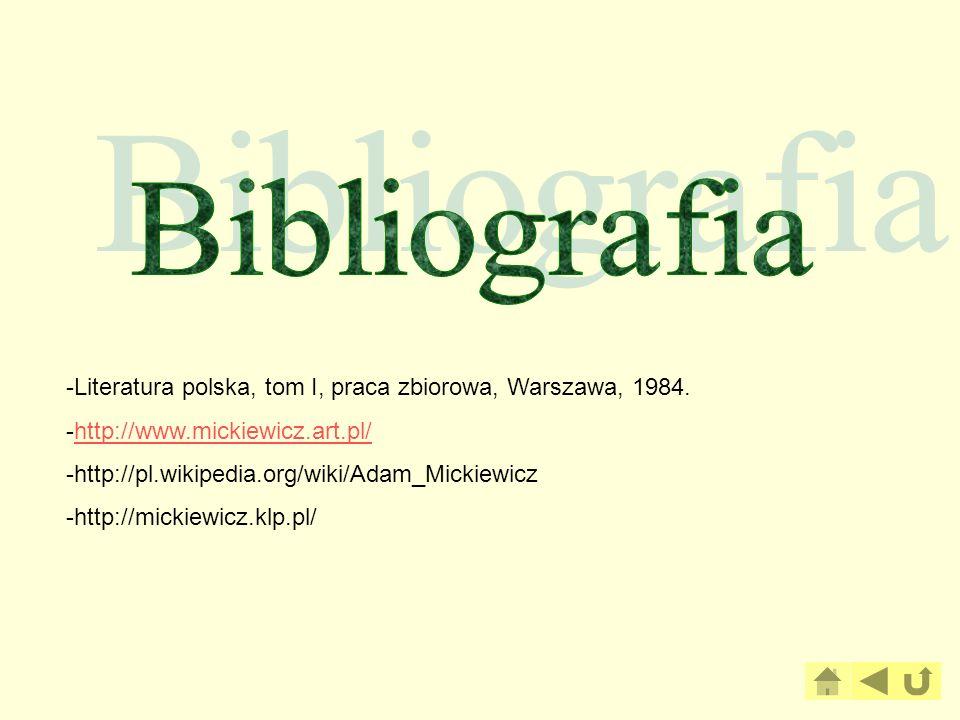 Bibliografia -Literatura polska, tom I, praca zbiorowa, Warszawa, 1984. -http://www.mickiewicz.art.pl/