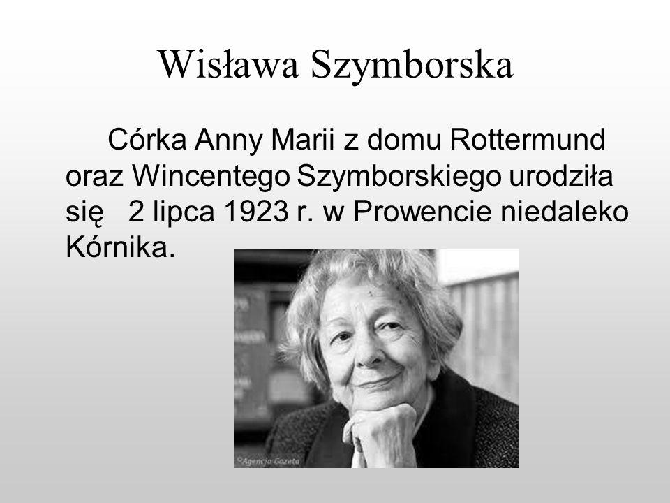 Wisława SzymborskaCórka Anny Marii z domu Rottermund oraz Wincentego Szymborskiego urodziła się 2 lipca 1923 r.