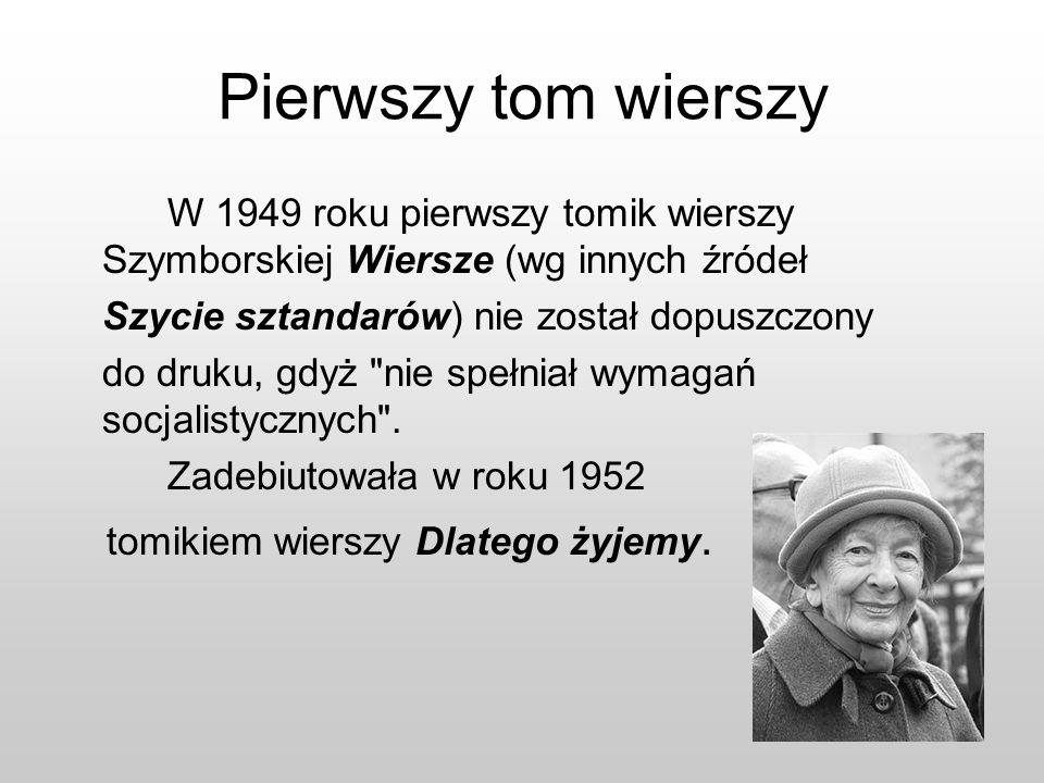 Pierwszy tom wierszyW 1949 roku pierwszy tomik wierszy Szymborskiej Wiersze (wg innych źródeł. Szycie sztandarów) nie został dopuszczony.
