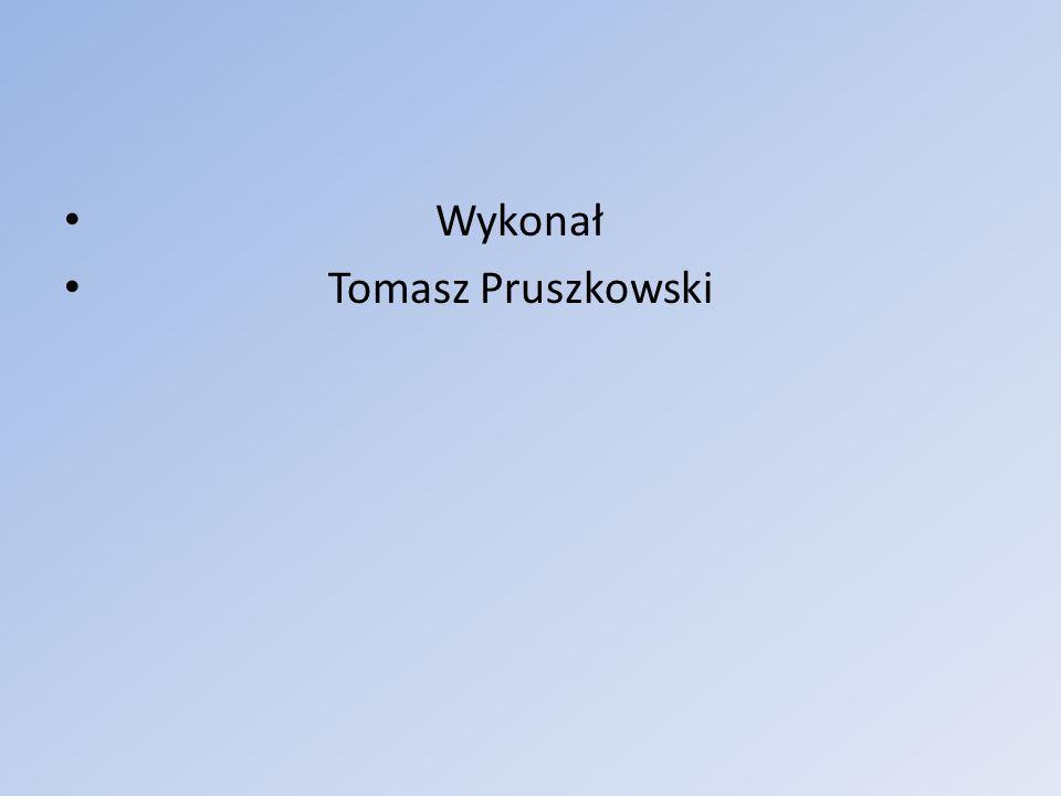 Wykonał Tomasz Pruszkowski