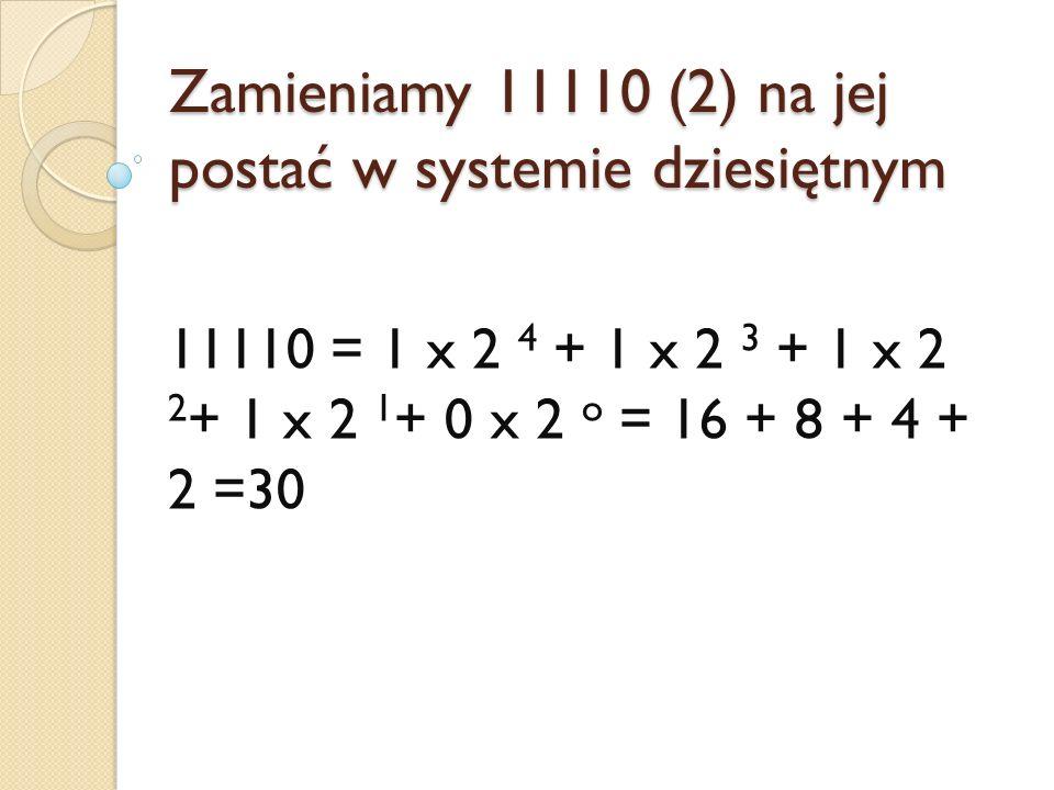 Zamieniamy 11110 (2) na jej postać w systemie dziesiętnym