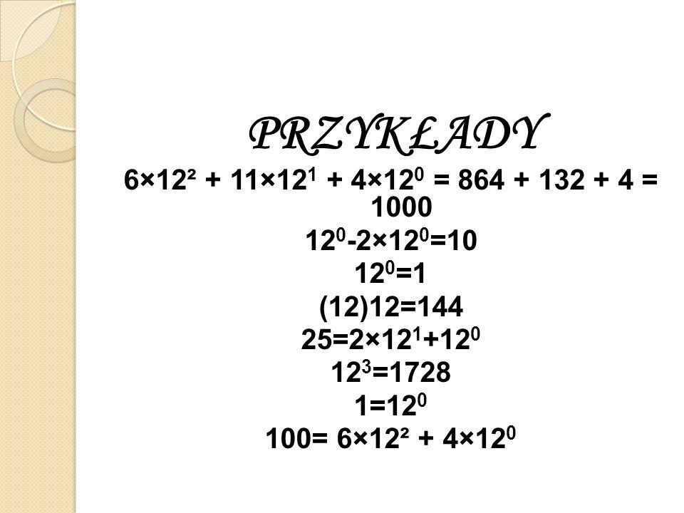 PRZYKŁADY 6×12² + 11×121 + 4×120 = 864 + 132 + 4 = 1000 120-2×120=10