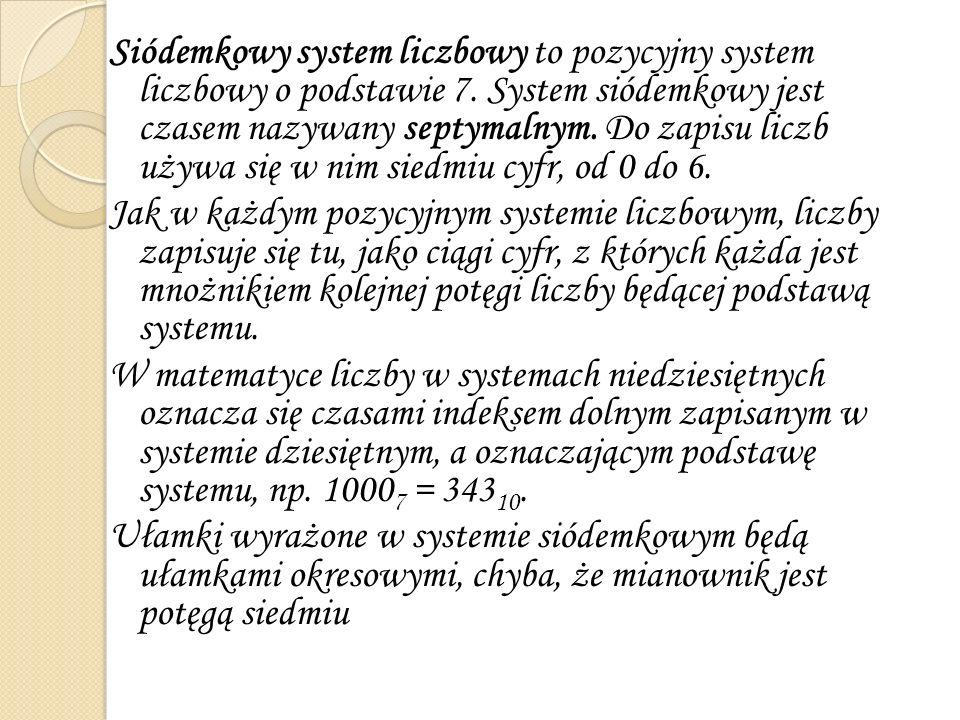 Siódemkowy system liczbowy to pozycyjny system liczbowy o podstawie 7