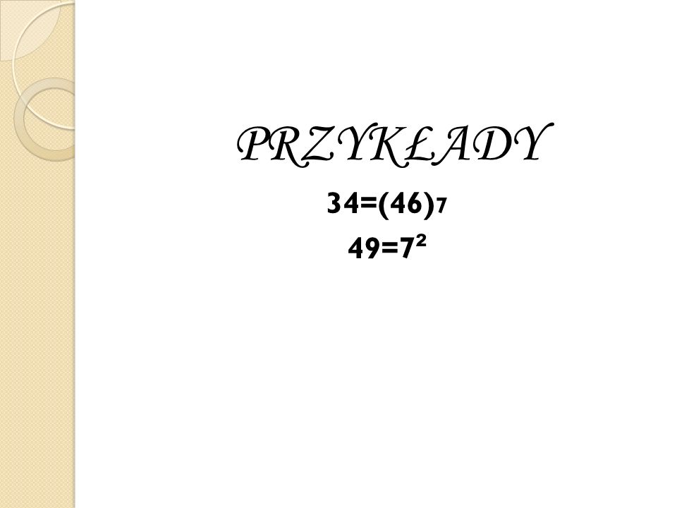 PRZYKŁADY 34=(46)7 49=7²