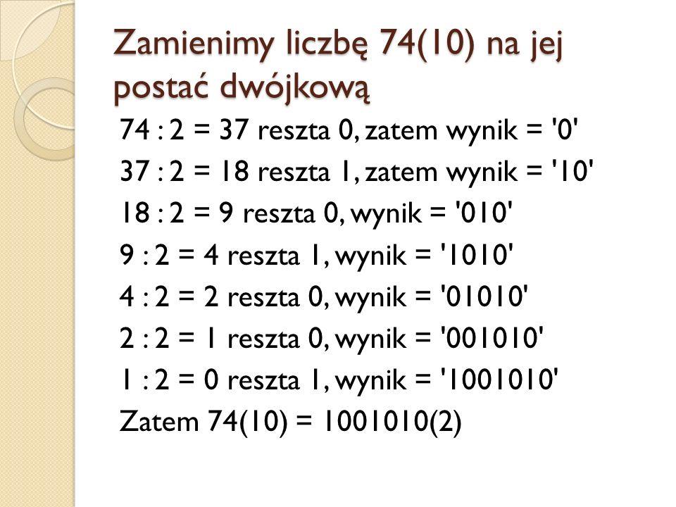 Zamienimy liczbę 74(10) na jej postać dwójkową