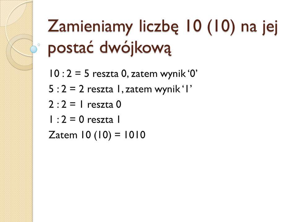Zamieniamy liczbę 10 (10) na jej postać dwójkową
