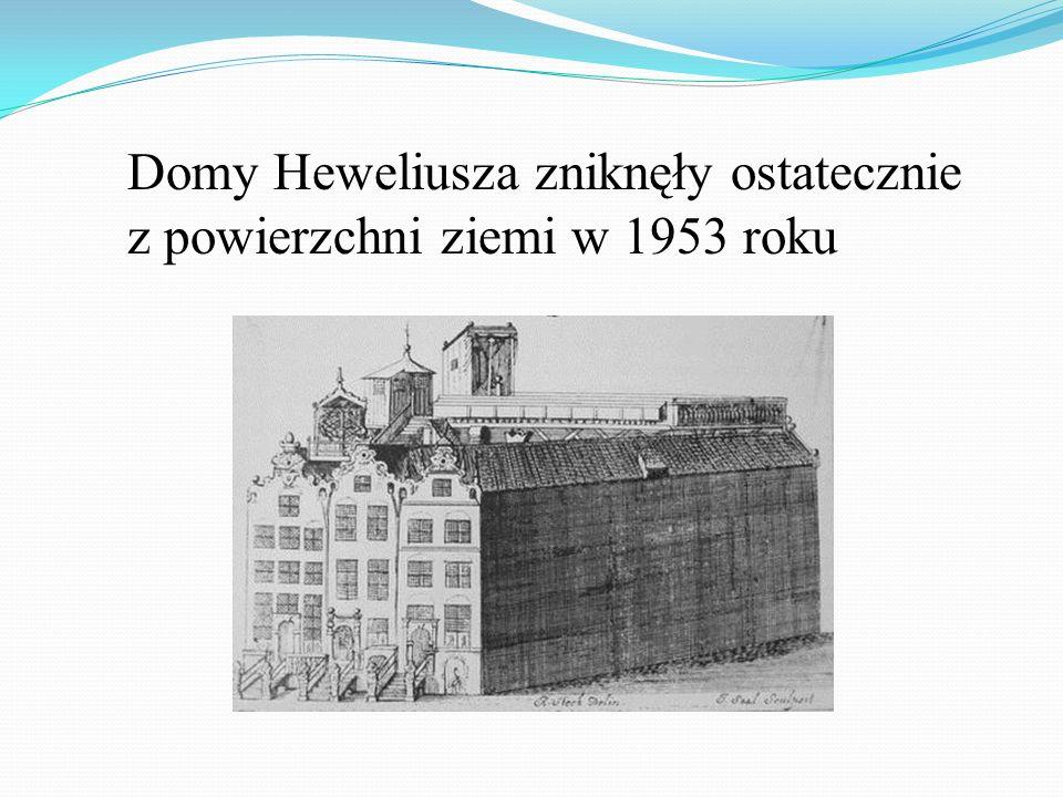 Domy Heweliusza zniknęły ostatecznie z powierzchni ziemi w 1953 roku