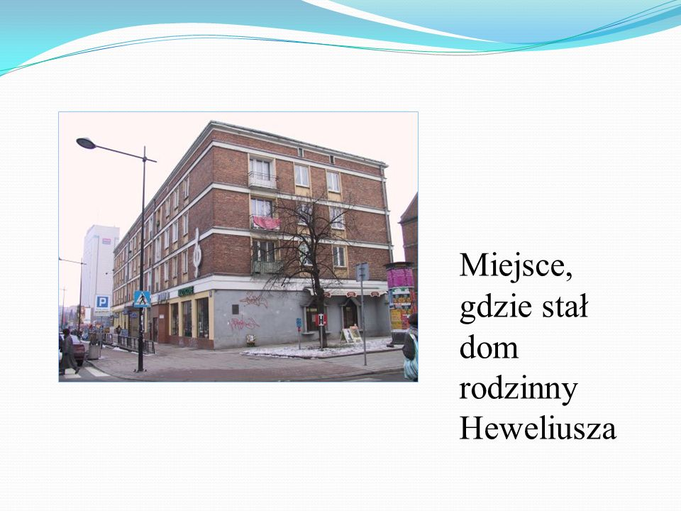 Miejsce, gdzie stał dom rodzinny Heweliusza
