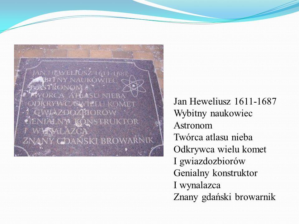 Jan Heweliusz 1611-1687 Wybitny naukowiec. Astronom. Twórca atlasu nieba. Odkrywca wielu komet. I gwiazdozbiorów.