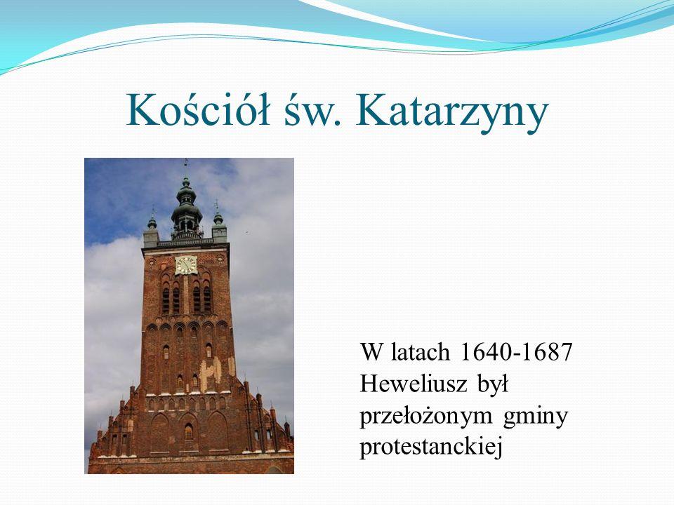 Kościół św. Katarzyny W latach 1640-1687 Heweliusz był przełożonym gminy protestanckiej
