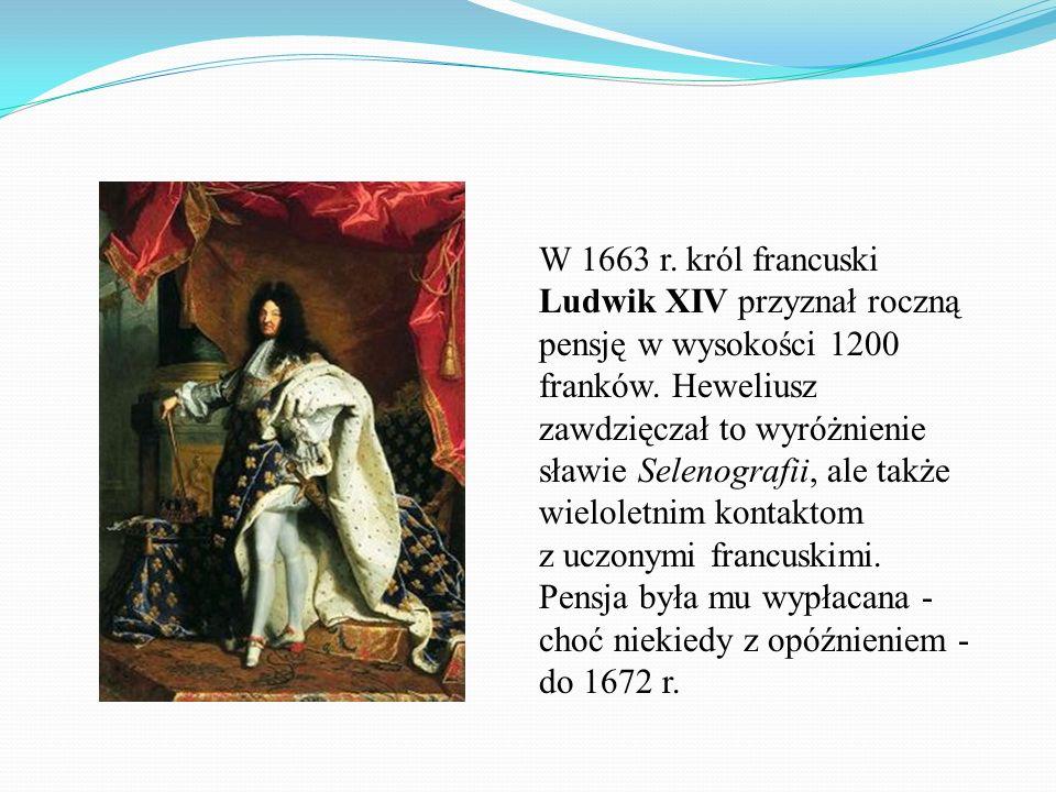 W 1663 r.król francuski Ludwik XIV przyznał roczną pensję w wysokości 1200 franków.