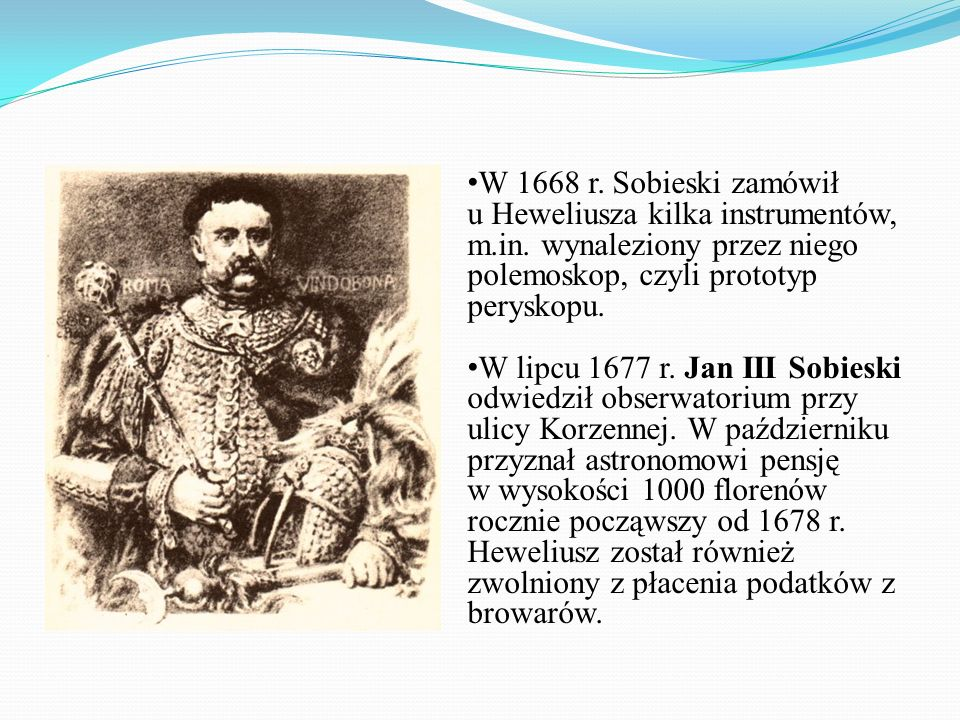 W 1668 r. Sobieski zamówił u Heweliusza kilka instrumentów, m. in