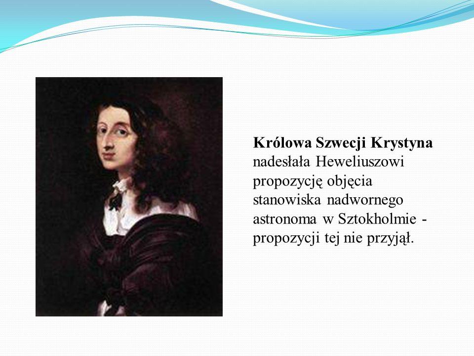Królowa Szwecji Krystyna nadesłała Heweliuszowi propozycję objęcia stanowiska nadwornego astronoma w Sztokholmie - propozycji tej nie przyjął.
