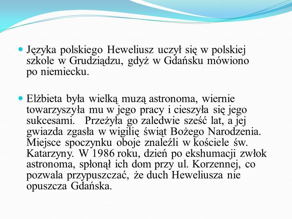 Języka polskiego Heweliusz uczył się w polskiej szkole w Grudziądzu, gdyż w Gdańsku mówiono po niemiecku.