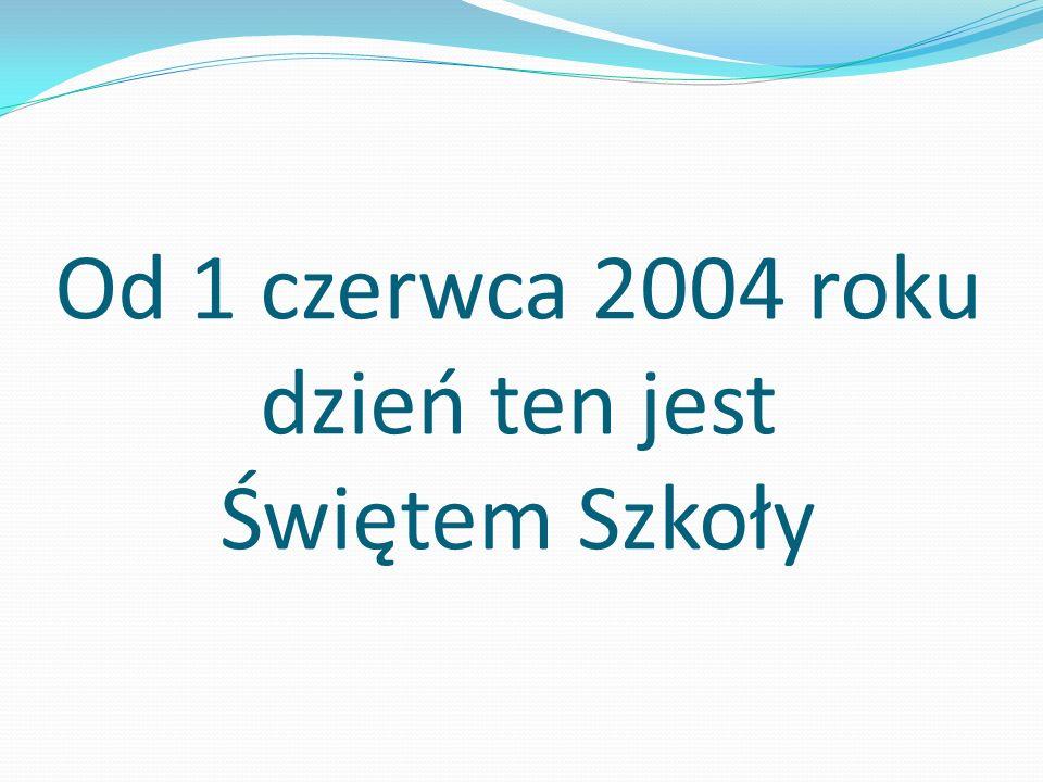Od 1 czerwca 2004 roku dzień ten jest Świętem Szkoły