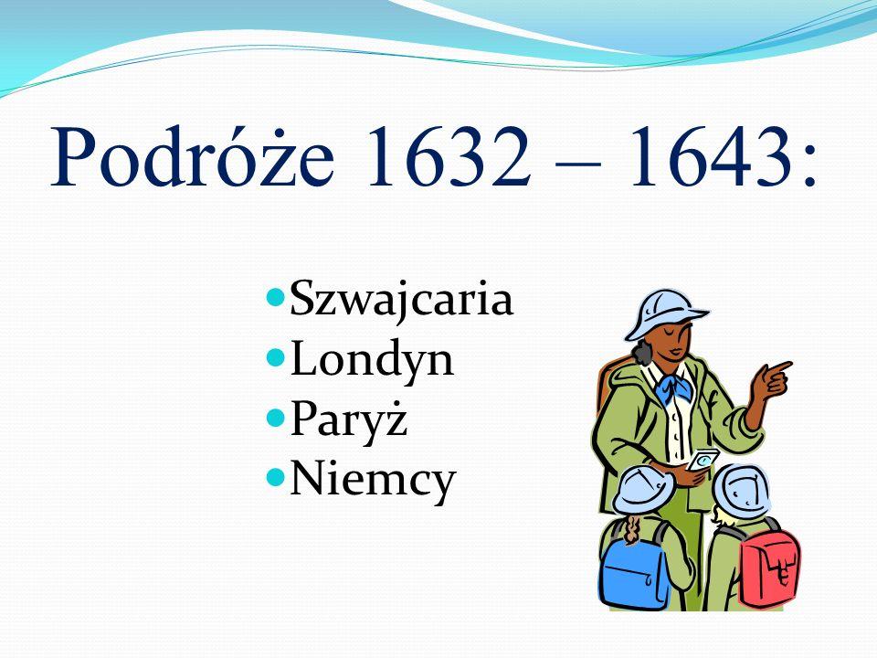 Podróże 1632 – 1643: Szwajcaria Londyn Paryż Niemcy