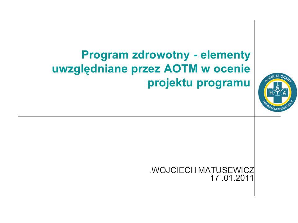 Śrem 20.05.2010 Program zdrowotny - elementy uwzględniane przez AOTM w ocenie projektu programu. .WOJCIECH MATUSEWICZ 17 .01.2011.