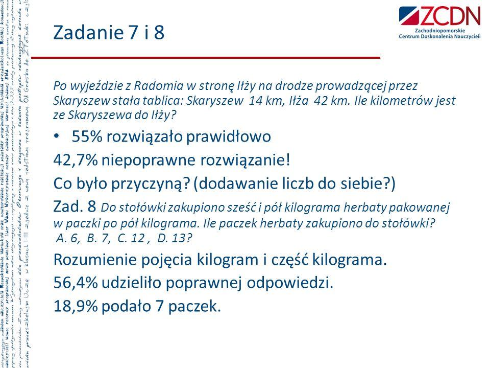 Zadanie 7 i 8 55% rozwiązało prawidłowo 42,7% niepoprawne rozwiązanie!