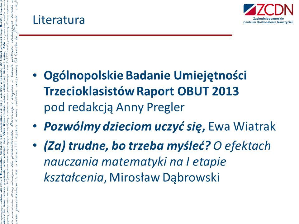 Literatura Ogólnopolskie Badanie Umiejętności Trzecioklasistów Raport OBUT 2013 pod redakcją Anny Pregler.