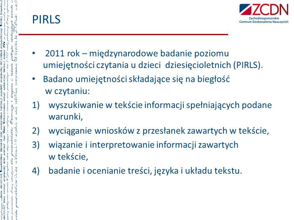 PIRLS 2011 rok – międzynarodowe badanie poziomu umiejętności czytania u dzieci dziesięcioletnich (PIRLS).
