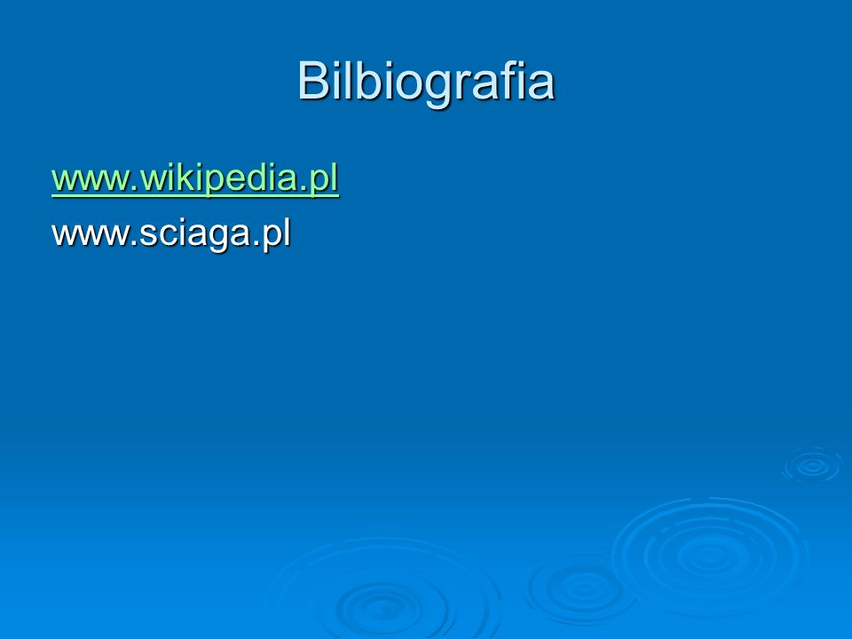 Bilbiografia www.wikipedia.pl www.sciaga.pl