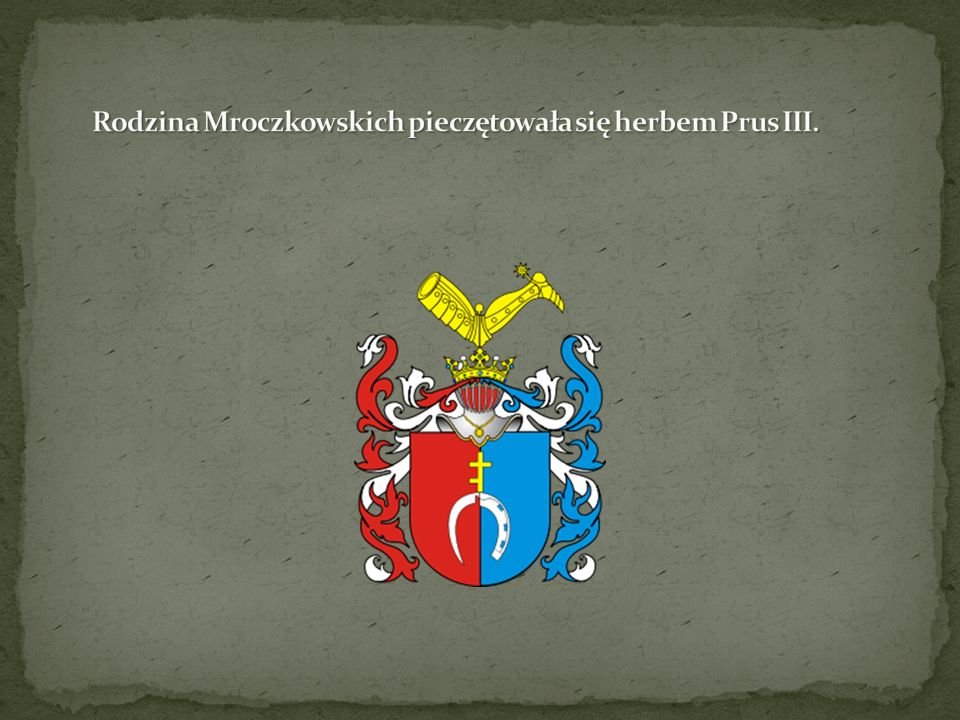 Rodzina Mroczkowskich pieczętowała się herbem Prus III.
