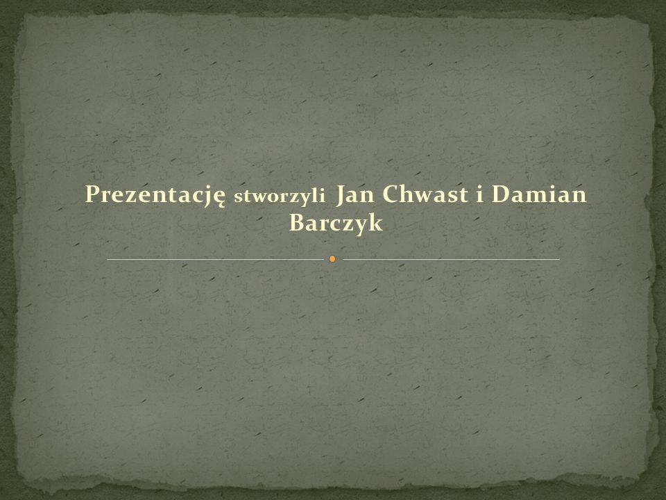 Prezentację stworzyli Jan Chwast i Damian Barczyk
