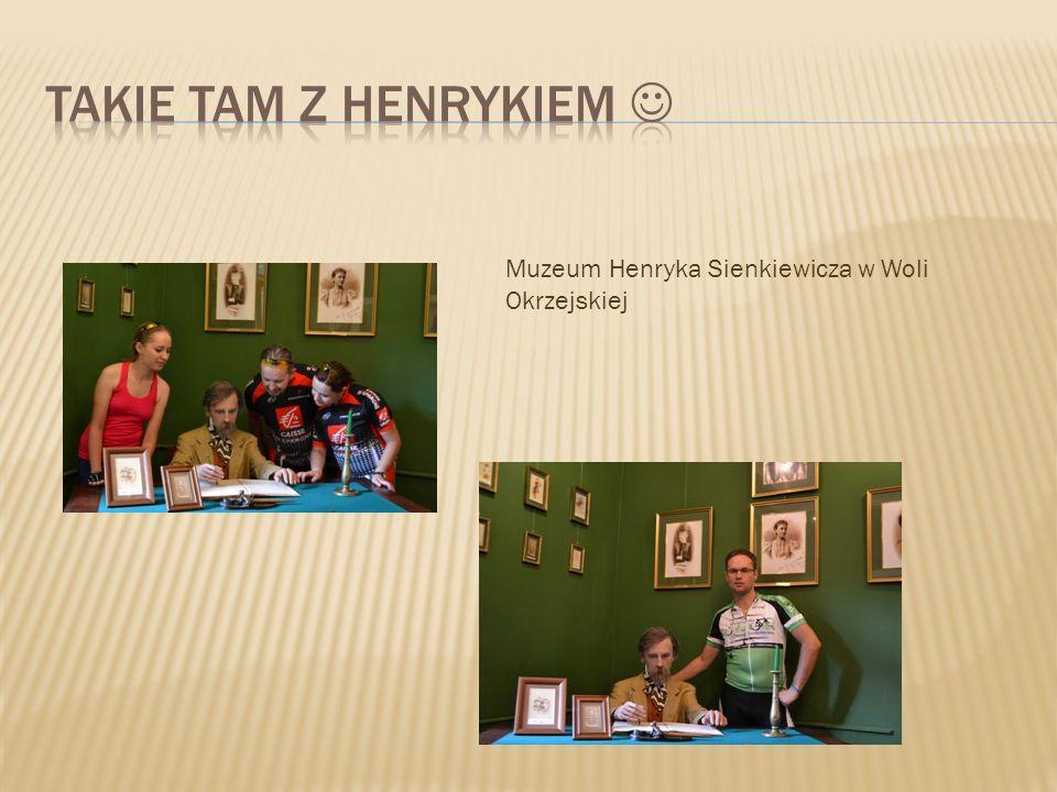 Takie tam z henrykiem  Muzeum Henryka Sienkiewicza w Woli Okrzejskiej